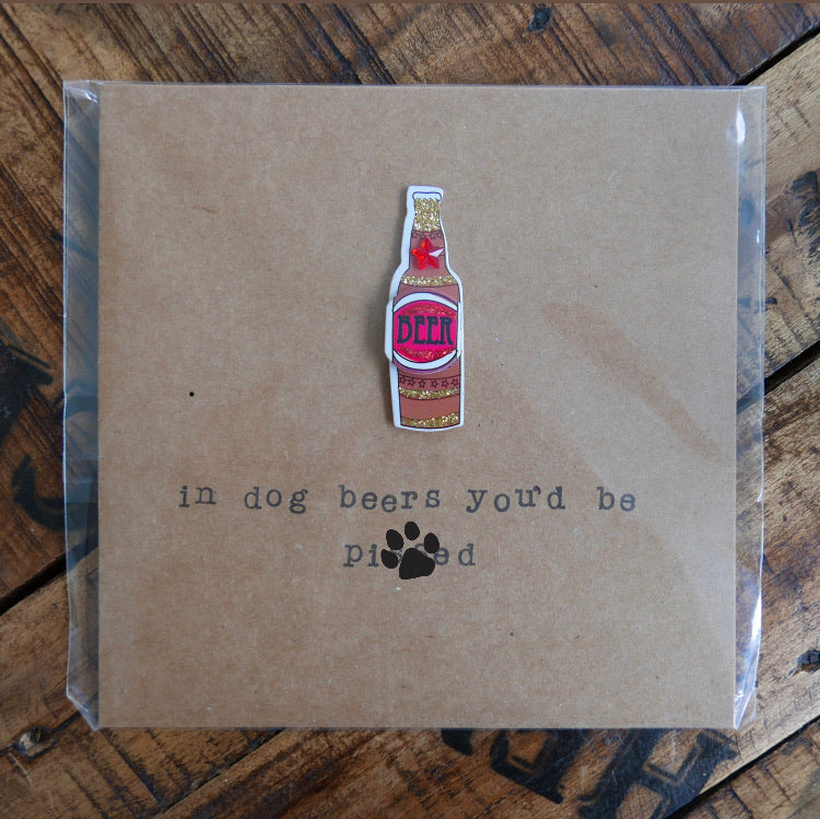 In Dog Beers You'd Be Pi*sed - Greeting Card