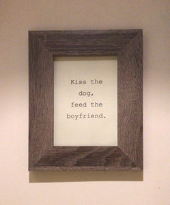 A5 Print - Kiss The Dog, Feed The Boyfriend