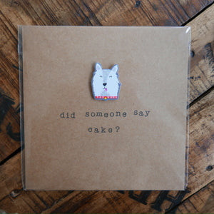 Did Someone Say Cake? - Greeting Card