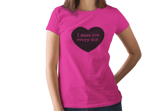 I Miss You Every Day In Memory Of Heart T-Shirt Main View