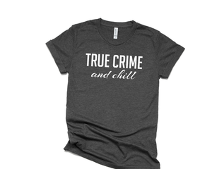 True Crime and Chill - Crime Lovers - Podcast Listeners T-Shirt