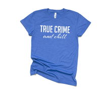 Load image into Gallery viewer, True Crime and Chill - Crime Lovers - Podcast Listeners T-Shirt