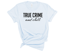 Load image into Gallery viewer, True Crime and Chill - Light Blue - Bella Canvas - T-Shirt