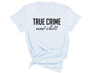 True Crime and Chill - Light Blue - Bella Canvas - T-Shirt