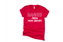 Load image into Gallery viewer, Banned From Mom Groups - Printed - Bella Canvas - T-Shirt