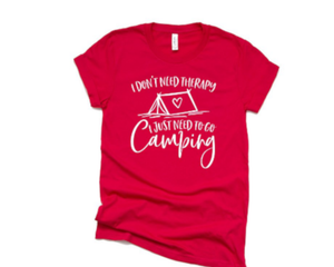 I Don't Need Therapy I Just Need to go Camping -T-Shirt