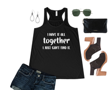 Load image into Gallery viewer, I Have it All Together I Just Can't Find It | Bella + Canvas Ladies' Flowy Racerback Tank