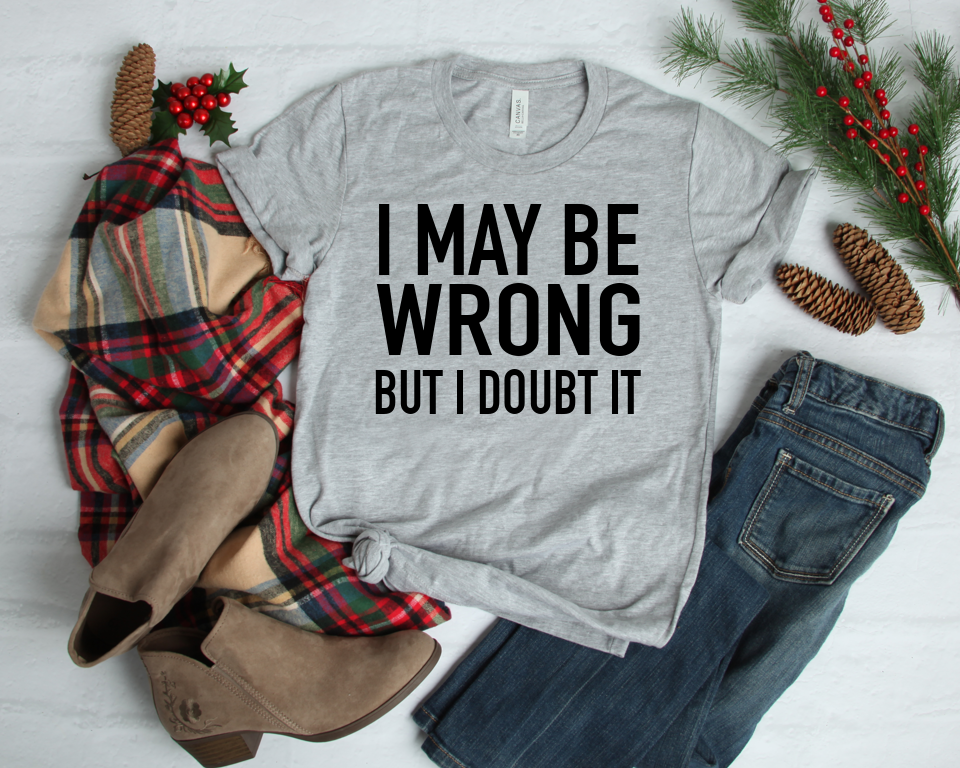 I May Be Wrong But I Doubt It | T-shirt | Bella + Canvas