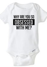 Load image into Gallery viewer, Why Are You So Obsessed With Me? Baby Bodysuit - Short Sleeved Onesie