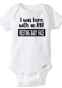 I was born with an RBF Resting Baby Face / Onesie / Short Sleeve