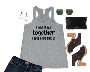 I Have it All Together I Just Can't Find It | Bella + Canvas Ladies' Flowy Racerback Tank