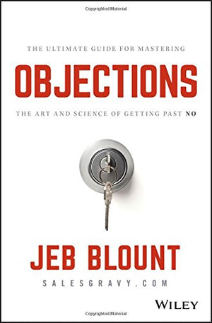 Objections: The Ultimate Guide for Mastering The Art and Science of Getting Past No | Hardcover (Autographed)