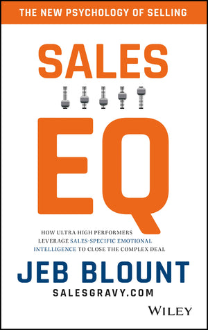 Sales EQ: How Ultra High Performers Leverage Sales-Specific Emotional Intelligence to Close the Complex Deal | (Autographed ) Hardcover