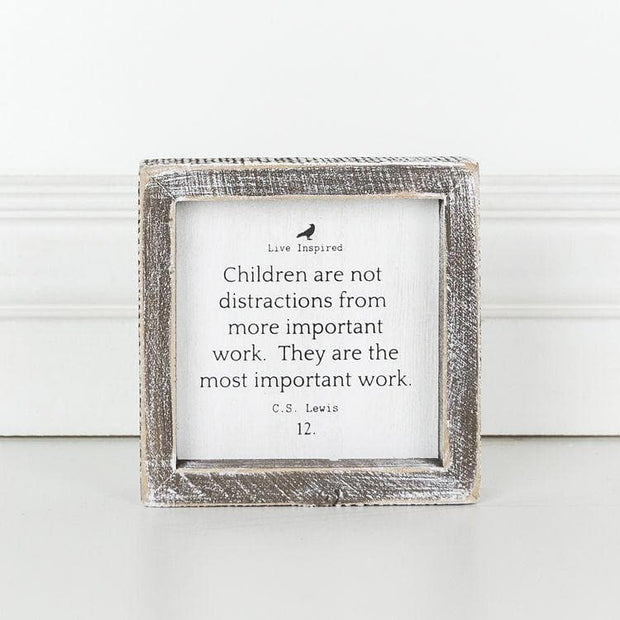 Children Are Not Distractions From More Important Work. They Are The Most Important Work Wood Framed Sign