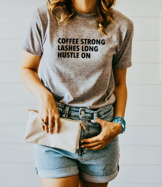 Pre Order - Coffee Strong, Lashes Long, Hustle On