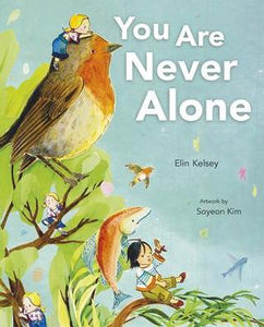 You Are Never Alone by Elin Kelsey, Soyeon Kim