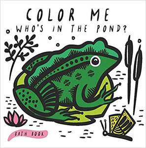 Color Me: Who's in the Pond? Bath Book