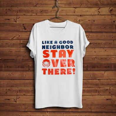 Just For Fun T-Shirts: Like a Good Neighbor...