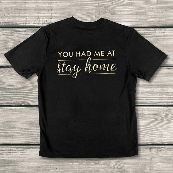 Just For Fun T-Shirts: You Had Me At Stay Home