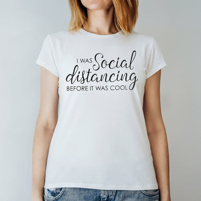 Just For Fun T-Shirts: I Was Social Distancing Before It Was Cool