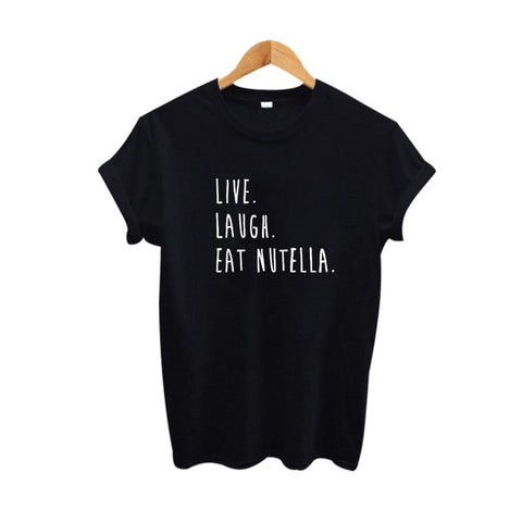 Women Funny Food T-shirt - Live laugh eat nutella
