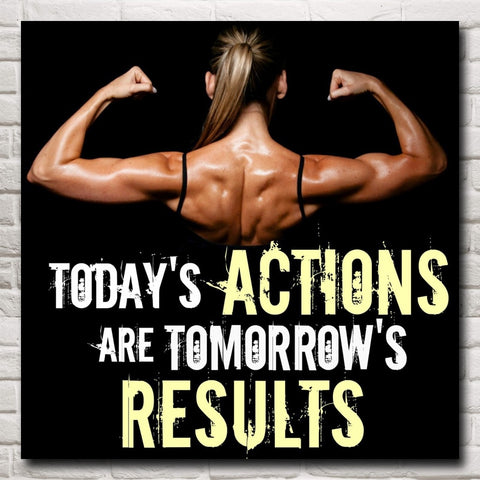 Gym  Motivational Poster - Today's Actions are Tomorrow's Results