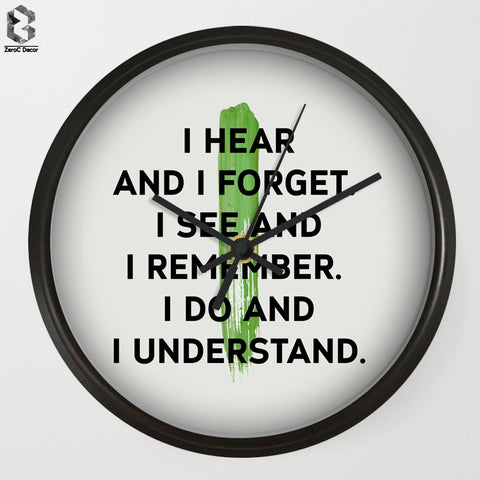 Decorative Wall Clock  - I Hear and I forget I see and I remember. I do and I understand.