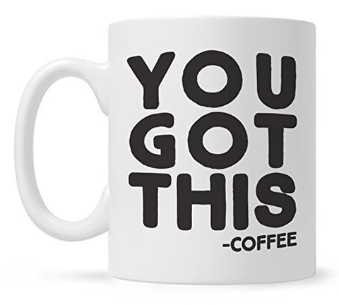 "Motivational Funny Coffee Mug - ""You Got This"""