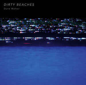 DIRTY BEACHES DUNE WALKER 7""
