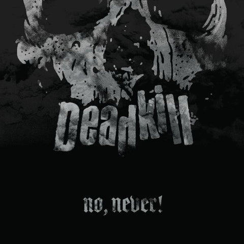 DEADKILL - NO, NEVER