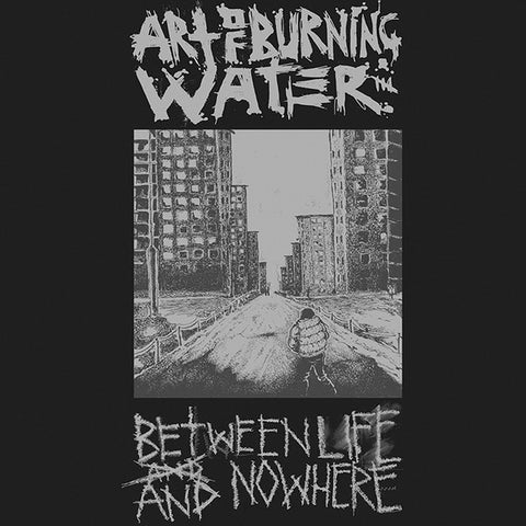 "Art of Burning Water ""Between Life and Nowhere"" LP"
