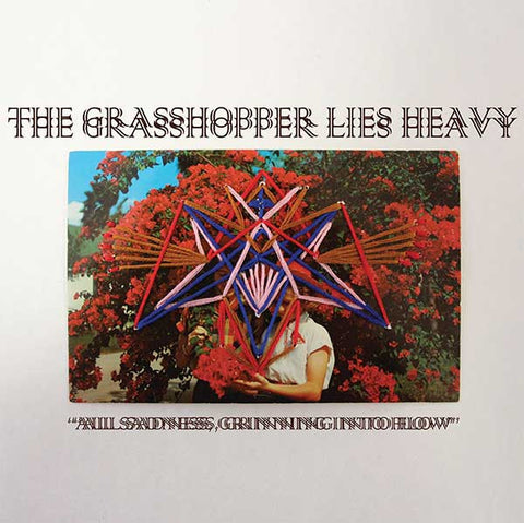 "The Grasshopper Lies Heavy ""All Sadness Grinning Into Flow"""