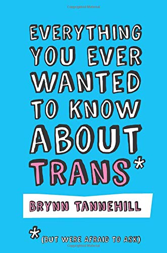Everything You Ever Wanted To Know About Trans*
