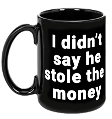 He Stole The Money Mug
