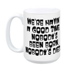 We're Having A Good Time Mug