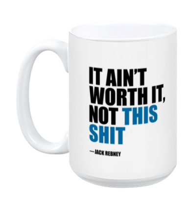 Jack Rebey's It Ain't Worth It Mug