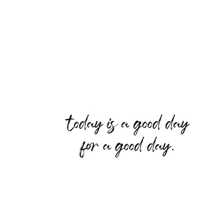 today is a good day for a good day downloadable