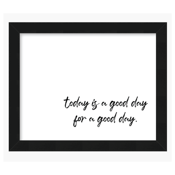 today is a good day for a good day print by ccandmike