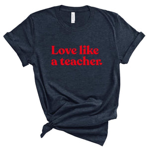 Love Like A Teacher Tee