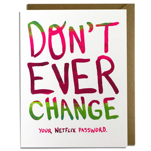 Funny Friendship Card - Don't Ever Change - Your Netflix Password
