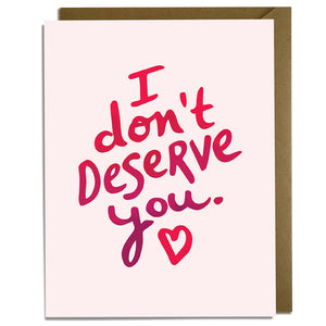 I Don't Deserve You - Love Card