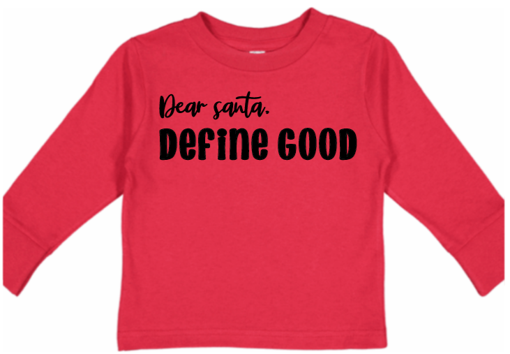 Dear Santa Define Good Baby & Kids tee