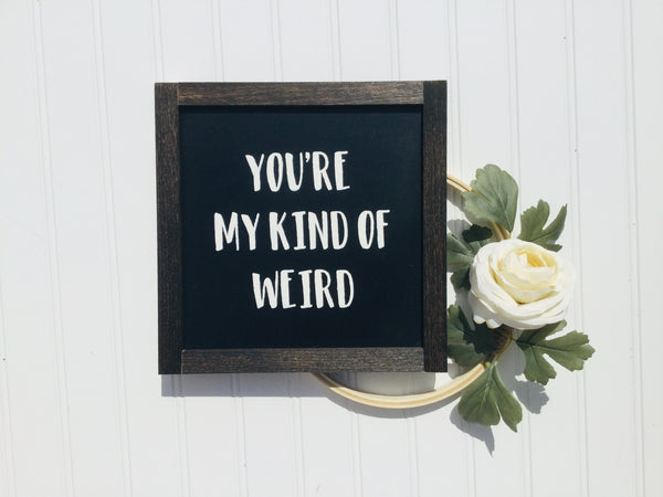 You're my kind of weird