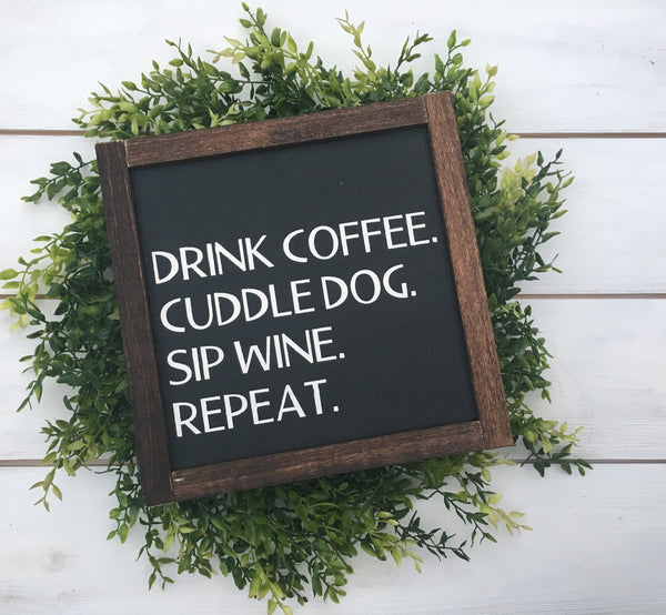 Drink coffee, cuddle dog, sip wine, repeat