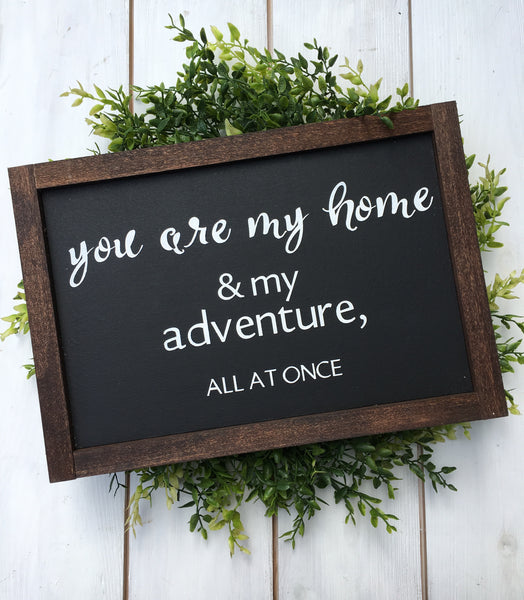 You are my home & my adventure, all at once