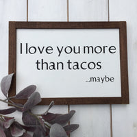I love you more than tacos..maybe