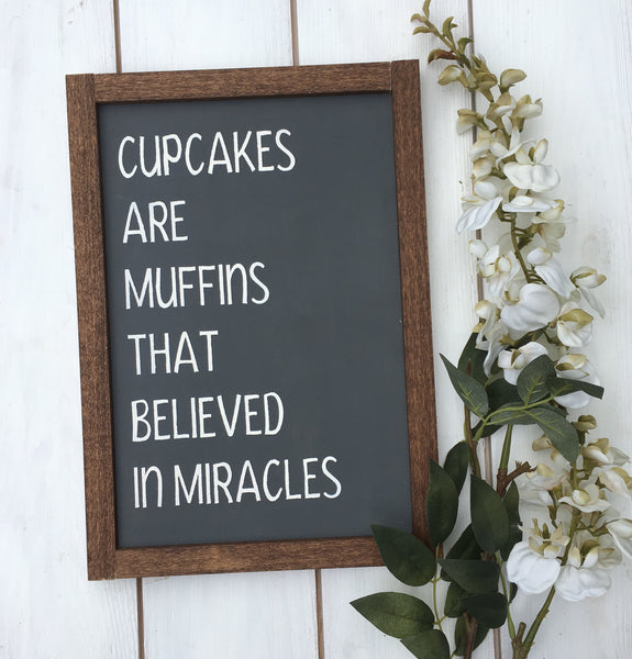 Cupcakes are muffins that believed in miracles