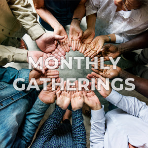 Monthly Gatherings