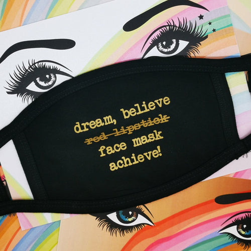 Dream, Believe, Face Mask, Achieve! Face Mask by Five Dollar Shake