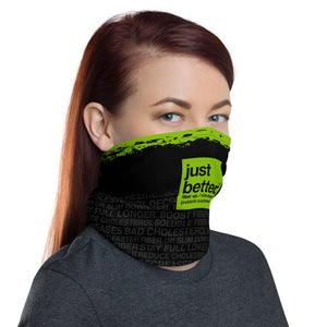 Just Better Fiber up / Slim down. Face mask, neck gaitor, headband. Green with black branded image. Its super soft, with a 4-way stretch... loose enought that it doesn't fall down but tight enough to protect you from the elements. Mountain biking, hiking, fishing or outdoor activities. Can even help protect against the COVID19 if you adda filter.
